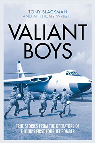 Jet Bombers - Valiant Boys: True Stories from the Operators of the UK's First Four-Jet Bomber