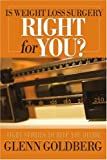 Is Weight Loss Surgery Right for You?, Glenn Goldberg, 0595379680