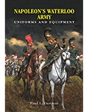 Napoleon's Waterloo Army: Uniforms and Equipment