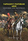 Napoleon's Waterloo Army: Uniforms and Equipment