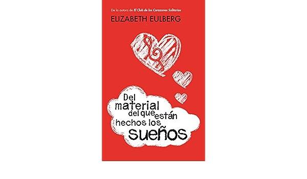 Amazon.com: Del material del que están hechos los sueños (Spanish Edition) eBook: Elizabeth Eulberg: Kindle Store