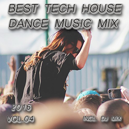 (Best Tech House Dance Music Mix 2016, Vol. 04)