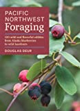 Pacific Northwest Foraging: 120 wild and flavorful edibles from Alaska blueberries to wild hazelnuts (Regional Foraging Series)
