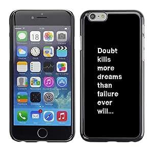 Be Good Phone Accessory // Dura Cáscara cubierta Protectora Caso Carcasa Funda de Protección para Apple Iphone 6 // doubt failure inspiring message text