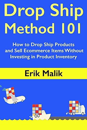 Drop Ship Method 101: How to Drop Ship Products and Sell Ecommerce Items Without Investing in Product Inventory