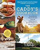 The Caddy s Cookbook: Remembering Favorite Recipes from the Caddy House to the Clubhouse of Augusta National Golf Club
