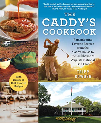 (The Caddy's Cookbook: Remembering Favorite Recipes from the Caddy House to the Clubhouse of Augusta National Golf Club)