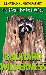 Backyard Wilderness (National Geographic My First Pocket Guides)