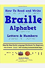 How To Read and Write Braille Alphabet Letters & Numbers - Grade 1: Step By Step PRINTED Braille Language Workbook For Beginners-Not Including Contracted Braille Signs Paperback