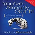 You've Already Got It: So Quit Trying to Get It. Audiobook by Andrew Wommack Narrated by Anthony Allen