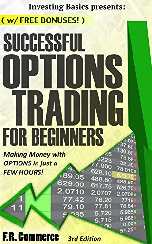 Options Trading: Successfully for Beginners: Making Money with Options in just a FEW HOURS! (Investing Basics, Investing, Stock Options, Options Trading Strategies, Options Strateg