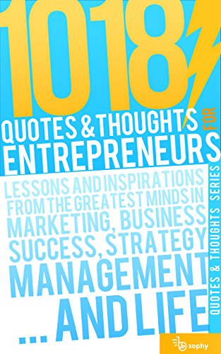 1018 Quotes & Thoughts for entrepreneurs: Lessons and inspirations for...