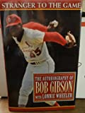 Stranger to the Game, Bob Gibson and Lonnie Wheeler, 0670847941