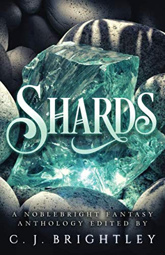 Shards: A Noblebright Fantasy Anthology (Lucent Anthologies)