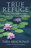 Book cover image for True Refuge: Finding Peace and Freedom in Your Own Awakened Heart