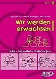 Wir werden Erwachsen Bd. 2: Liebe - Sexualität - Kinderkriegen