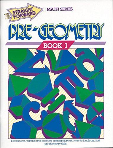 Pre-Geometry (Straight Forward Math Series, Book 1) (Advanced Straight Forward Math Series)