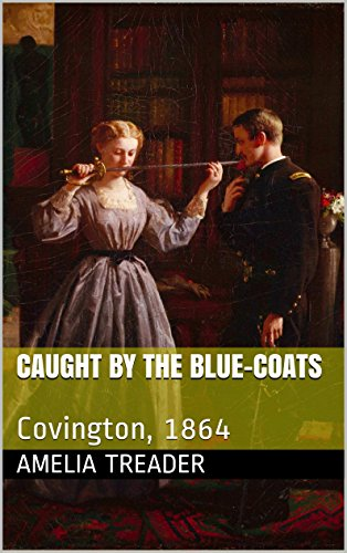 - Caught by the Blue-Coats: Covington, 1864 (From the Ashes. Book 1)