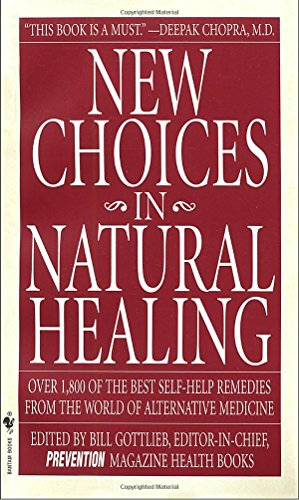 New Choices in Natural Healing: Over 1,800 of the Best Self-Help Remedies from the World of Alternative Medicine (Best Migraine Prevention Medicine)