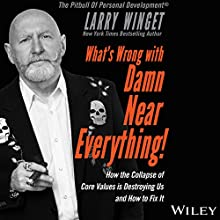 What's Wrong with Damn Near Everything!: How the Collapse of Core Values is Destroying Us and How to Fix It Audiobook by Larry Winget Narrated by To Be Announced
