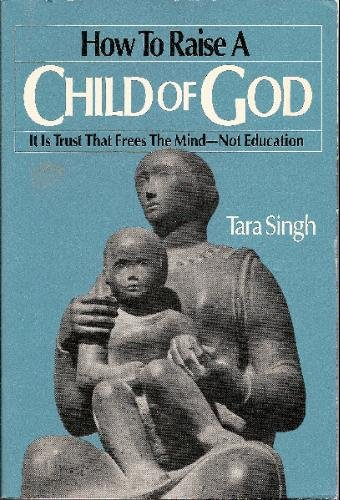 How to Raise a Child of God: It Is Trust That Frees the Mind--Not Education