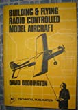 Building and Flying Radio Controlled Model Aircraft, David Boddington, 0852425678