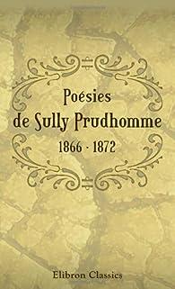 Poésies de Sully Prudhomme. 1866 - 1872: Les épreuves. - Les écuries d'Augias. - Croquis italiens. - Les solitudes. - Impressions de la guerre par Sully Prudhomme