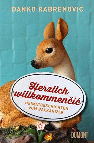 Herzlich willkommenčić: Heimatgeschichten vom Balkanizer (Taschenbücher)