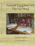 Ancient Egyptian Art - the Fun Way, Florence Schatz, 1438914695