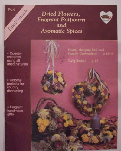 Dried Flowers, Fragrant Potpourri and Aromatic Spices Craft Book