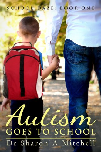 Book: Autism Goes to School - Book One of the School Daze Series by Dr. Sharon A. Mitchell