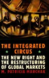 The Integrated Circus : The New Right and the Restructuring of Global Markets, Marchak, M. Patricia, 0773511490