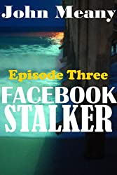 Facebook Stalker, Episode 3. (A Novella Series)
