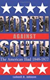 North against South: The American Iliad, 1848-1877