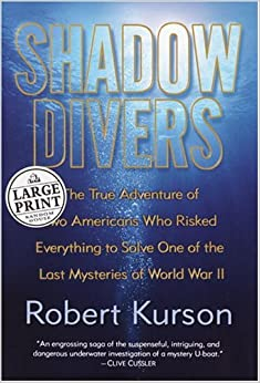 Shadow Divers: The True Adventure of Two Americans Who Risked Everything to Solve One of the Last Mysteries of World War II (Random House Large Print Nonfiction)