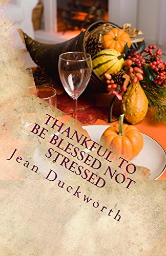 Thankful to Be Blessed Not Stressed: The Guilty Mommy Thanksgiving Survival Guide by [Duckworth, Jean Ann]