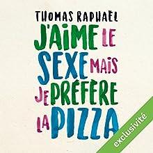 J'aime le sexe, mais je préfère la pizza | Livre audio Auteur(s) : Thomas Raphaël Narrateur(s) : Thomas Raphaël