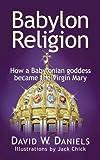 Babylon Religion, David Daniels, 0758906315