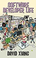 Software Developer Life: Career, Learning, Coding, Daily Life, Stories Front Cover