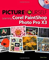 Picture Yourself Learning Corel PaintShop Photo Pro X3, 2nd Edition Front Cover