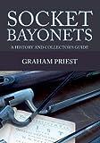 Socket Bayonets: A History and Collector's Guide