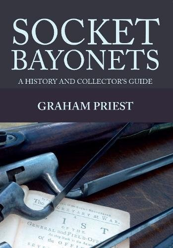 Socket Bayonets A History and Collectors Guide [Priest, Graham] (Tapa Blanda)