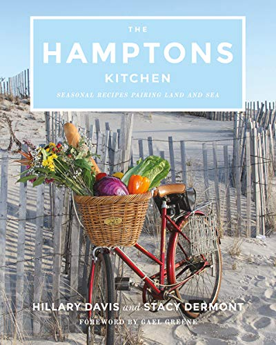 The Hamptons Kitchen: Seasonal Recipes Pairing Land and Sea by Hillary Davis, Stacy Dermont