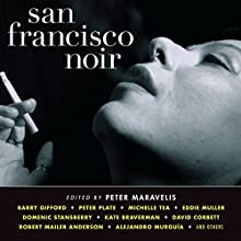 San Francisco Noir Audiobook by Peter Maravelis Narrated by Victor Bevine, Elizabeth Evans, Jeff Brick, Mirron Willis, Kevin T. Collins, Tom Stechschulte