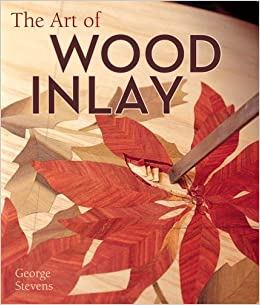 The Art Of Wood Inlay Projects Patterns George Stevens
