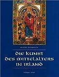 Die Kunst des Mittelalters in Irland: Aus dem engl. v. Bernardin Schellenberger