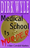 Medical School Is Murder : A Ben Candidi Mystery, Wyle, Dirk, 1568250843