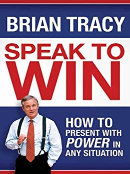 Speak to Win: How to Present with Power in Any Situation by [Tracy, Brian]