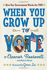 When You Grow Up to Vote: How Our Government Works for You