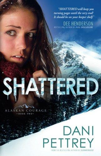 Shattered (Alaskan Courage) (Volume 2)